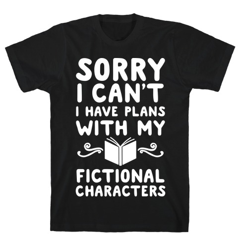 Sorry I Can't I Have Plans with my Fictional Characters Mens T-Shirt