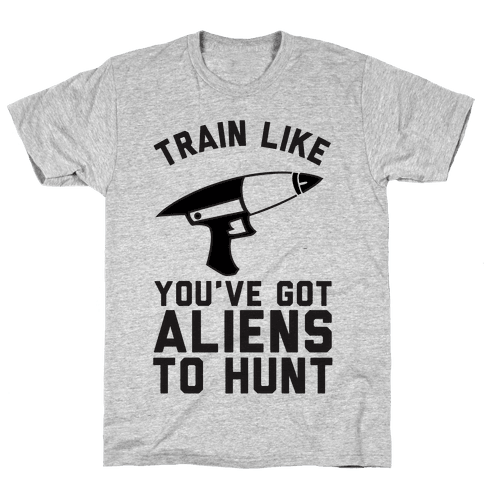 Train Like You've Got Aliens To Hunt Mens T-Shirt