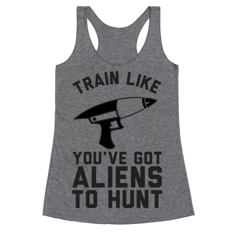 Train Like You've Got Aliens To Hunt Racerback Tank Top