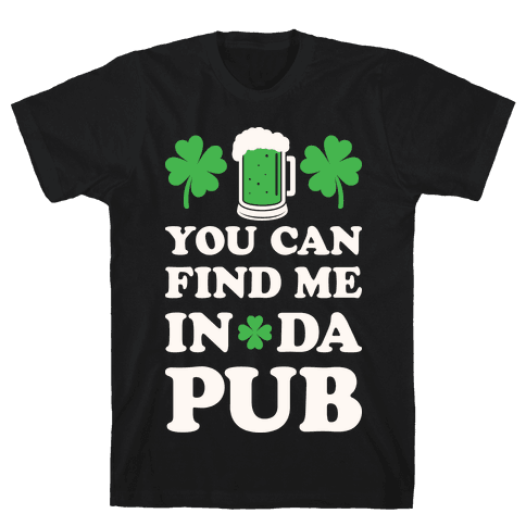You Can Find Me In Da Pub Parody Mens T-Shirt