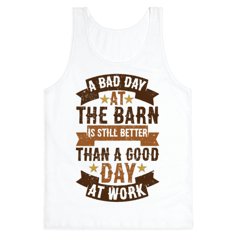 A Bad Day At The Barn Is Still Better Than A Good Day At Work Tank Top