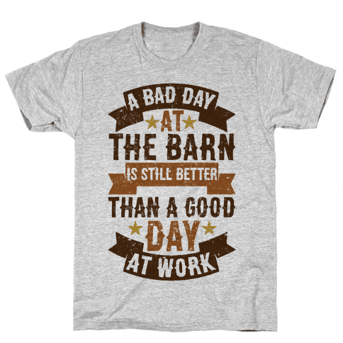 A Bad Day At The Barn Is Still Better Than A Good Day At Work Mens T-Shirt