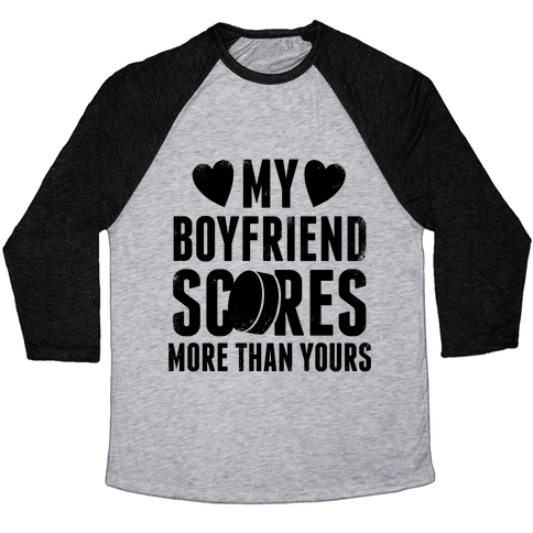 My Boyfriend Scores More Than Yours (Hockey)  Baseball Tee