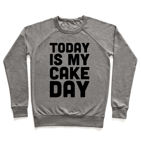 Today is My Cake Day Pullover