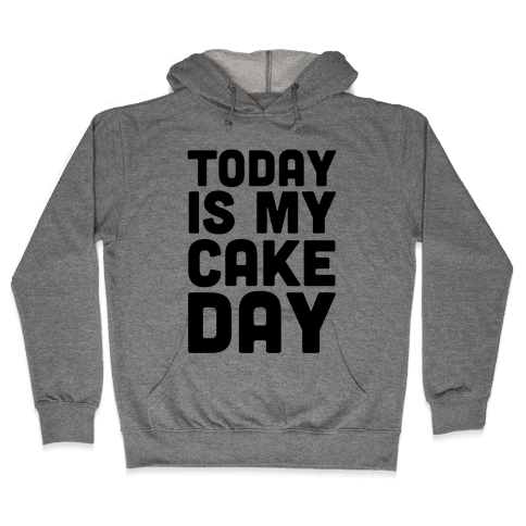 Today is My Cake Day Hooded Sweatshirt