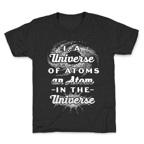 I, a Universe of Atoms, an Atom in the Universe Kids T-Shirt