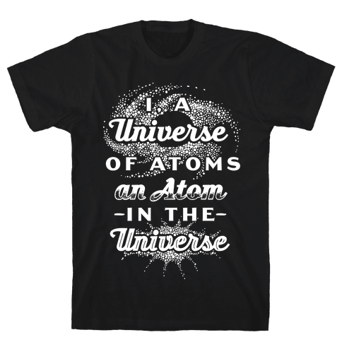 I, a Universe of Atoms, an Atom in the Universe Mens T-Shirt