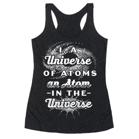 I, a Universe of Atoms, an Atom in the Universe Racerback Tank Top
