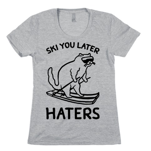 Ski You Later Haters Womens T-Shirt