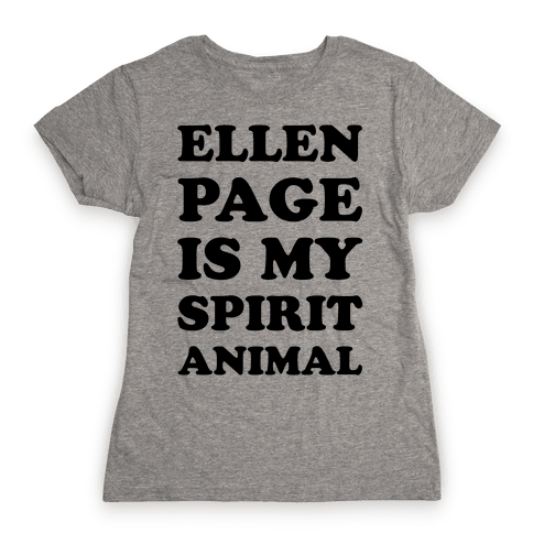 Ellen Page Is My Spirit Animal Womens T-Shirt