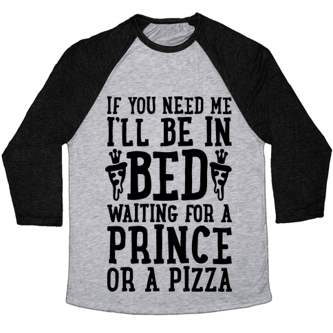 I'm Waiting For A Prince Or A Pizza Baseball Tee