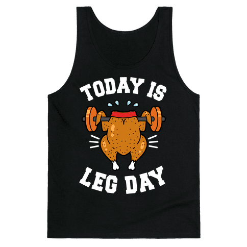 Today is Leg Day (Thanksgiving Turkey) Tank Top