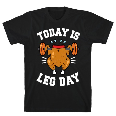 Today is Leg Day (Thanksgiving Turkey) Mens T-Shirt