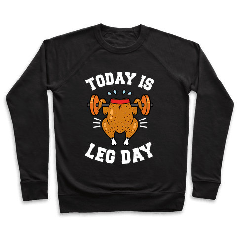 Today is Leg Day (Thanksgiving Turkey) Pullover
