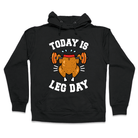Today is Leg Day (Thanksgiving Turkey) Hooded Sweatshirt