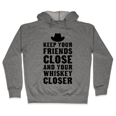 Keep Your Friends Close Hooded Sweatshirt