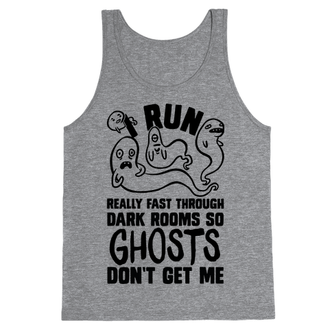 I Run Really Fast Through Dark Rooms So Ghosts Don't Get Me Tank Top