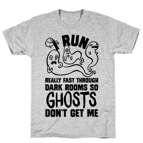 I Run Really Fast Through Dark Rooms So Ghosts Don't Get Me Mens T-Shirt