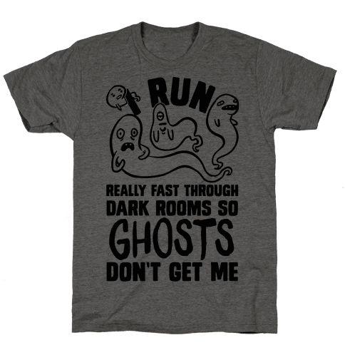 I Run Really Fast Through Dark Rooms So Ghosts Don't Get Me