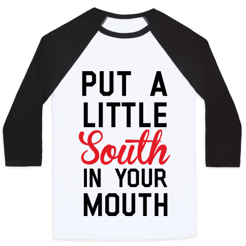 Put a Little South In Your Mouth Baseball Tee