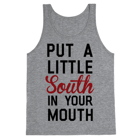 Put a Little South In Your Mouth Tank Top
