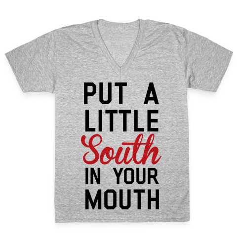 Put a Little South In Your Mouth V-Neck Tee Shirt