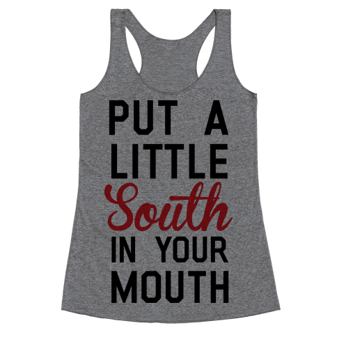 Put a Little South In Your Mouth Racerback Tank Top