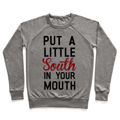 Put a Little South In Your Mouth Pullover