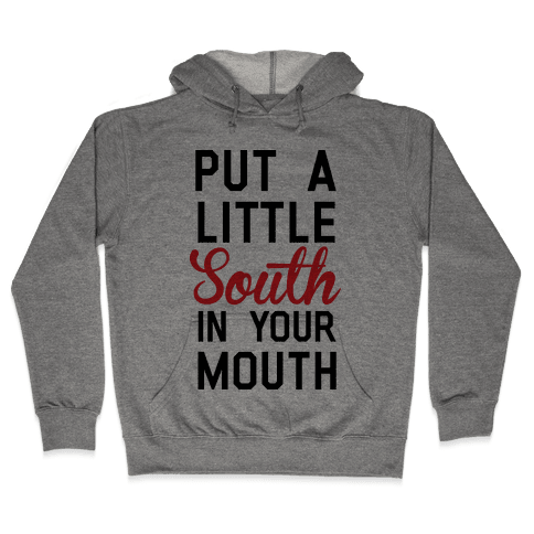 Put a Little South In Your Mouth Hooded Sweatshirt