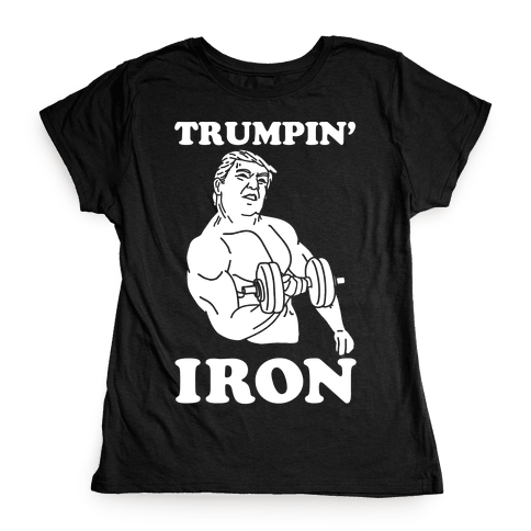 Trumpin' Iron Womens T-Shirt