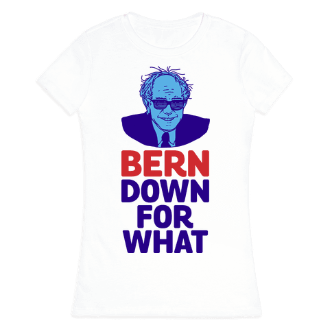 Bern Down For What Womens T-Shirt