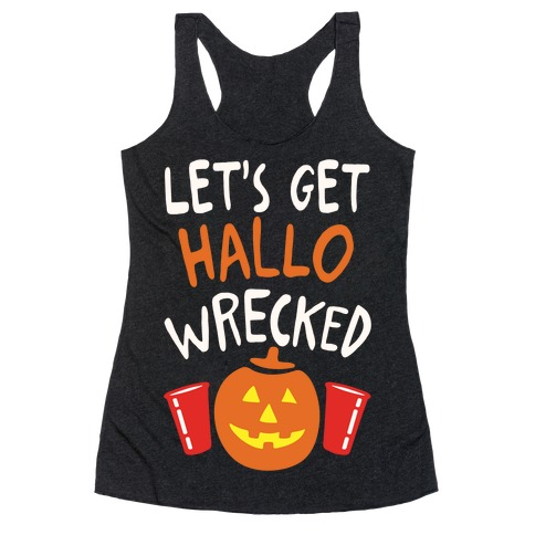 Let's Get Hallo-Wrecked Racerback Tank Top