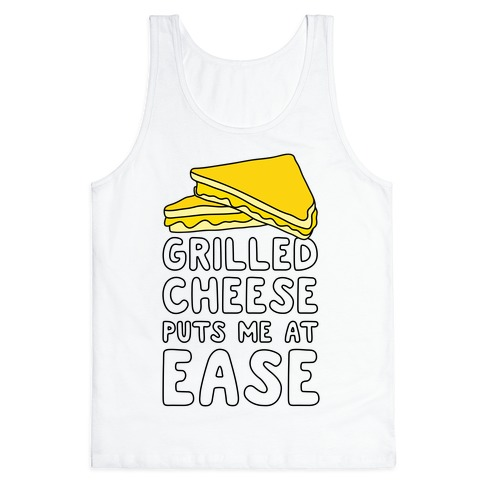 Grilled Cheese Puts Me At Ease Tank Top