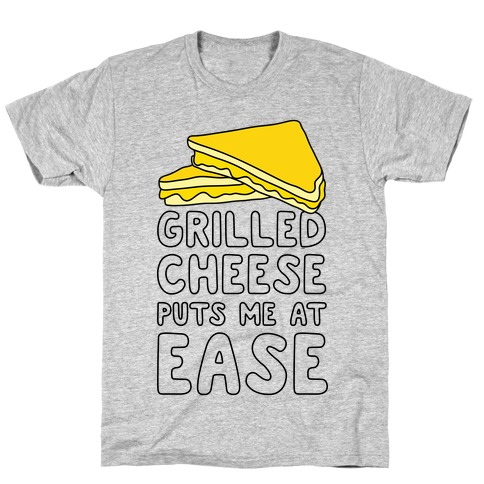 Grilled Cheese Puts Me At Ease T-Shirt
