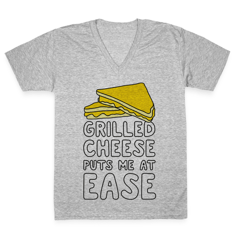 Grilled Cheese Puts Me At Ease V-Neck Tee Shirt