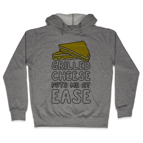 Grilled Cheese Puts Me At Ease Hooded Sweatshirt
