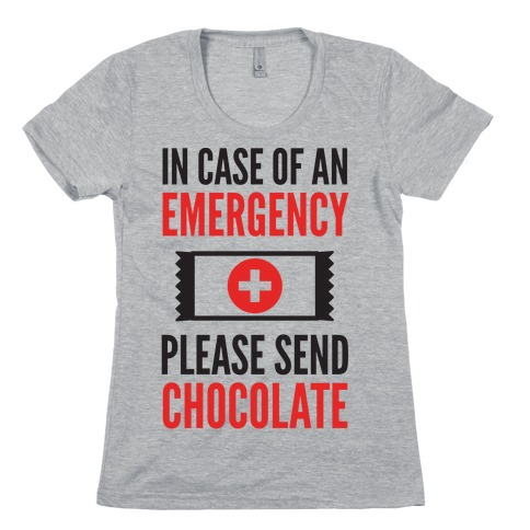 In Case of an Emergency Please Send Chocolate Womens T-Shirt