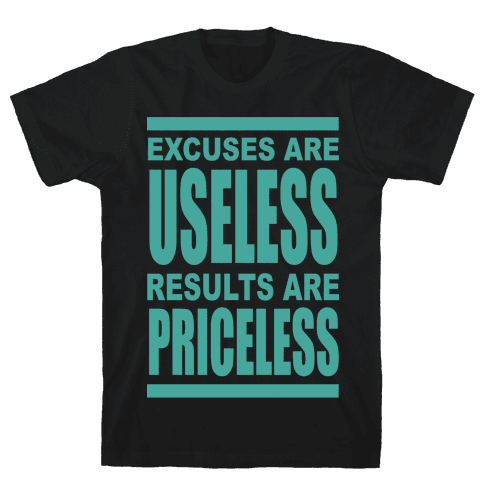 Excuses are Useless Results are Priceless Mens T-Shirt