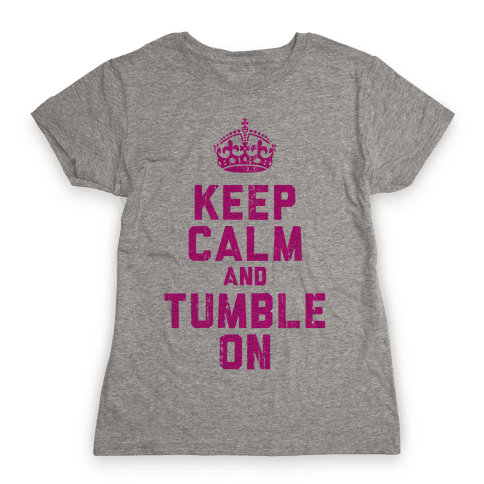 Keep Calm and Tumble On (Tank) Womens T-Shirt