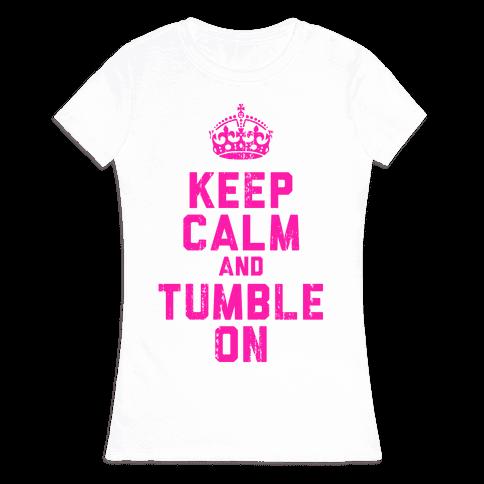 Keep Calm and Tumble On (Tank) Womens T-Shirt