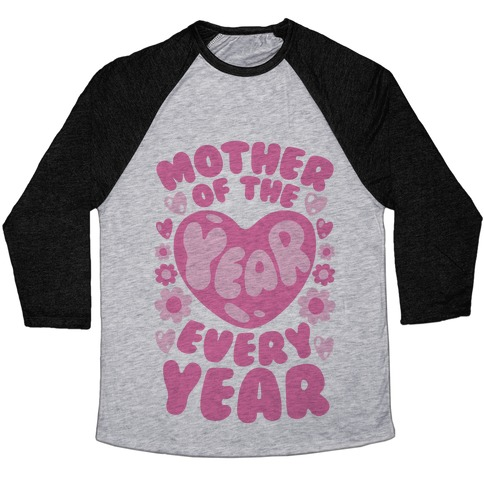 Mother of The Year Every Year Baseball Tee