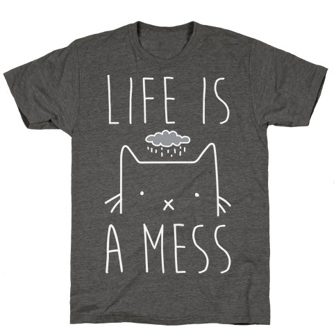 Life Is A Mess T-Shirt