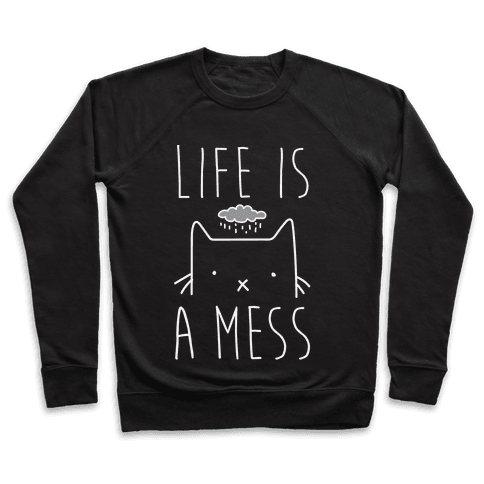 Life Is A Mess Pullover