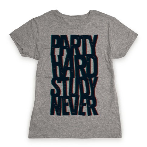 Party Hard Study Never Womens T-Shirt