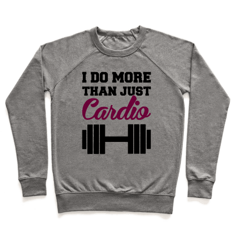 I Do More Than Just Cardio Pullover