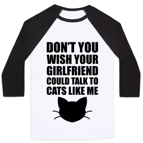 Don't You Wish Your Girlfriend Could Talk To Cats Like Me Baseball Tee