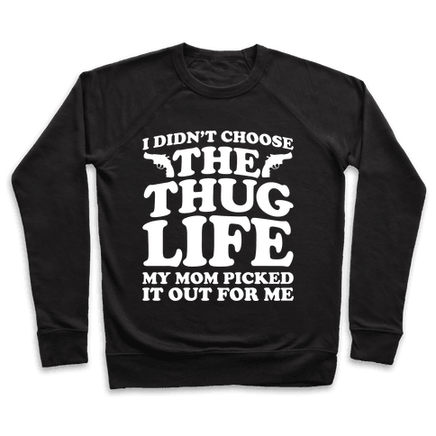 I Didn't Choose The Thug Life My Mom Picked It Out For Me Pullover