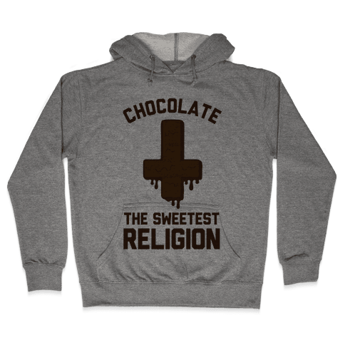 Chocolate the Sweetest Religion Hooded Sweatshirt