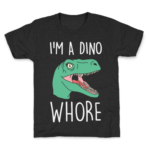 I'm A Dino Whore Kids T-Shirt