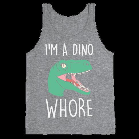 I'm A Dino Whore Tank Top
